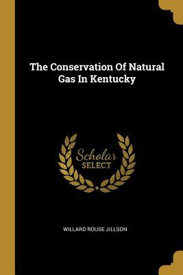 The Conservation Of Natural Gas In Kentucky
