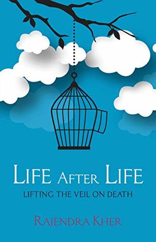 Life After Life - Lifting the Veil on Death by Rajendra Kher