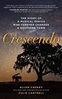 Crescendo: The True Story of a Musical Genius Who Forever Changed a Southern Town