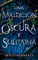 Una maldición oscura y solitaria (A Curse So Dark and Lonely, #1)