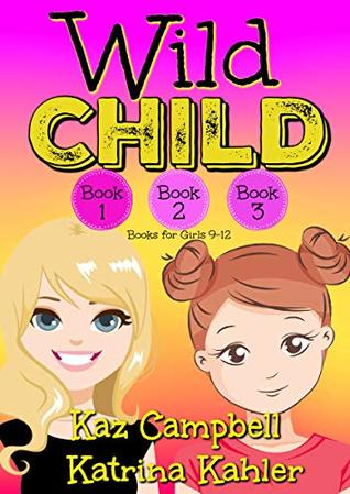 WILD CHILD - Books 1, 2 and 3: Books for Girls 9-12