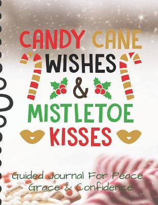 Candy Cane Wishes Mistletoe Kisses Guided Journal For Peace, Grace & Confidence: Self Awareness, Personal Growth And Improvement Notebook (CQS.0289)