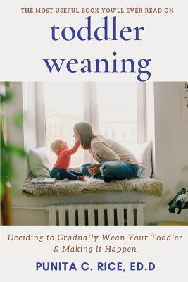 Toddler Weaning: Deciding to Gradually Wean your Toddler & Making it Happen