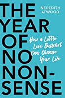 The Year of No Nonsense: How a Little Less Bullsh*t Can Change Your Life