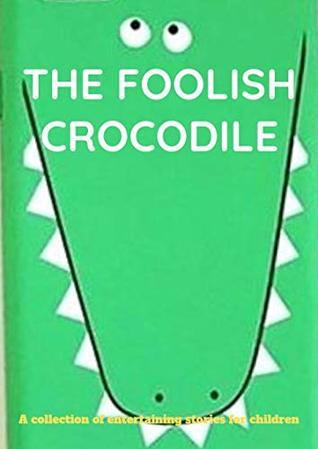 The Foolish Crocodile!!!_bedtime story for kids_fun bedtime story for kids(childrens books): ( fun bedtime stories for kids -Perfect for Bedti)