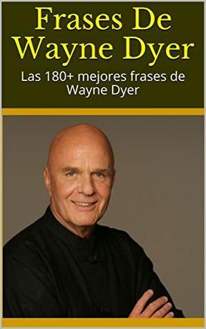 Frases De Wayne Dyer Las 180 Mejores Frases De Wayne Dyer
