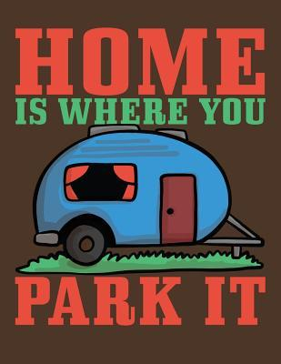 Home is Where You Park It: Camping Journal & Logbook - Perfect trip planner for camping trips & family vacations at camp