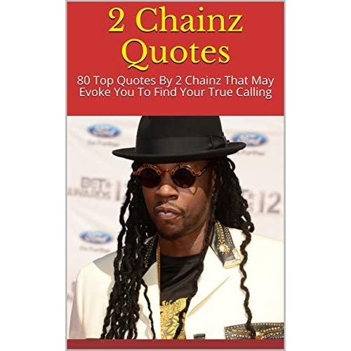 2 Chainz Quotes: 80 Top Quotes By 2 Chainz That May Evoke ...