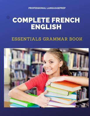Complete French English Essentials Grammar Book: Quick and easy practice french grammar basics workbooks plus answers with fun flash card games for dummies, kids, children, students, beginners adults to intermediate in 10 minutes a day.