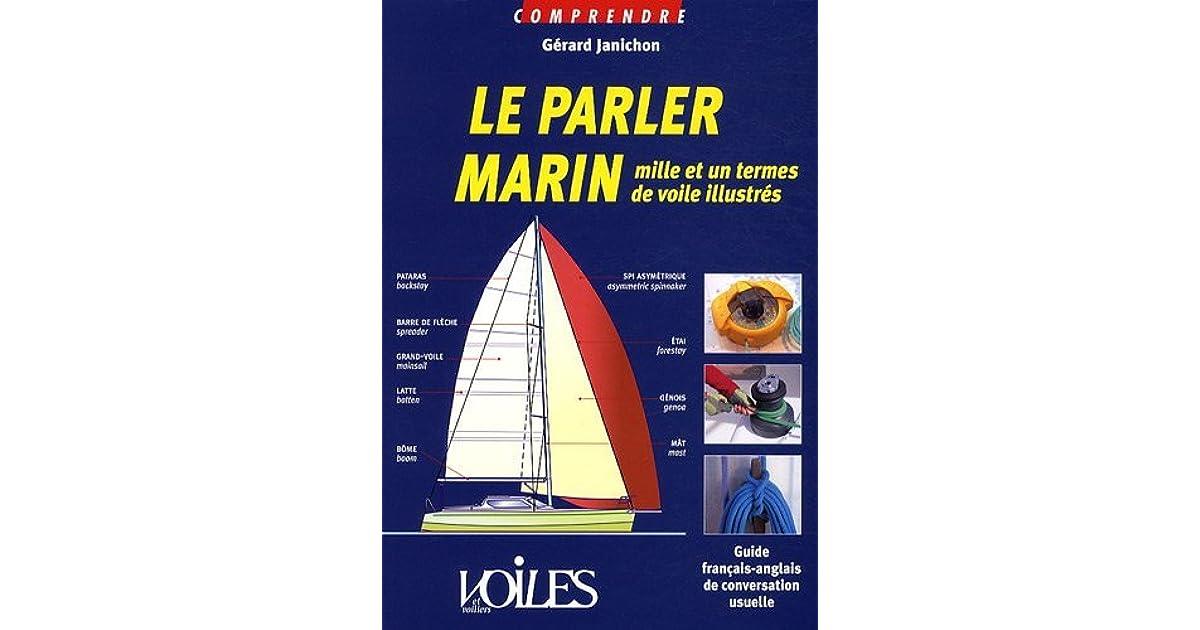 Le Parler Marin Mille Et Un Termes De Voile Illustres Guide Francais Anglais De Conversation Usuelle By Gerard Janichon