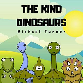 The Kind Dinosaurs: A Children's Book About Kindness