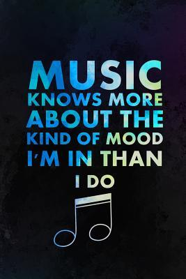 Music Knows More About The Kind Of Mood I'm In Than I Do: Music Manuscript Notebook Paper 120 Pages 6x9 Paperback (Black)