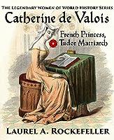 Catherine de Valois (The Legendary Women of World History, #2)