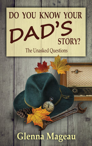 Do You Know Your Dad's Story? The Unasked Questions
