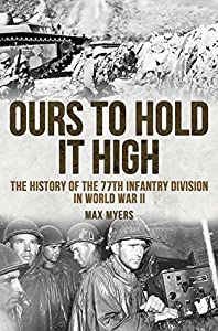 Ours to Hold It High: The History of the 77th Infantry Division in World War II