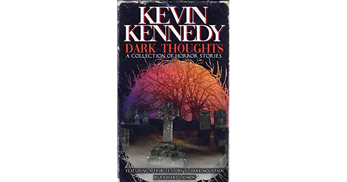 Dark Thoughts: A Collection of Horror Stories by Kevin J  Kennedy