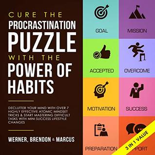 Cure the Procrastination Puzzle with the Power of Habits Declutter Your Mind with over 7 Highly Effective Atomic Mindset Tricks & Start Mastering Difficult Tasks with Mini Success Lifestyle Changes  - Werner Brendon Marcus