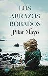 Los abrazos robados by Pilar Mayo