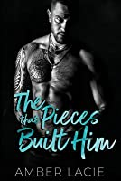 The Pieces that Built Him: The Pieces that Built Him, Pieces Collection Book Two