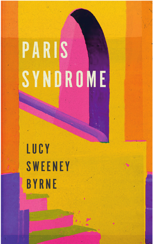 Image result for Paris Syndrome by Lucy Sweeney Byrne