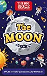 THE MOON: The Big Space Encyclopedia for Kids. Solar System: Questions and Answers (First Space Encyclopedia Book 1)