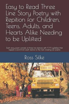 Easy to Read Three Line Story Poetry with Repetition for Children, Adults, and Hearts Alike Needing to be Uplifted: Each story poem consists of three line stanzas with 1-3-5 syllables that repeat a word from each stanza to the next creating fun poems