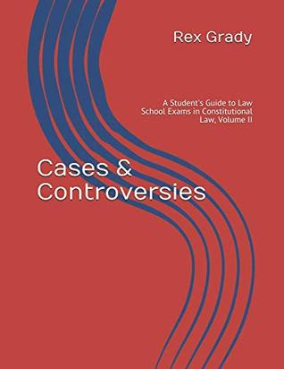 Cases & Controversies: A Student's Guide to Law School Exams