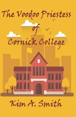 The Voodoo Priestess of Cornick College by Kim A  Smith