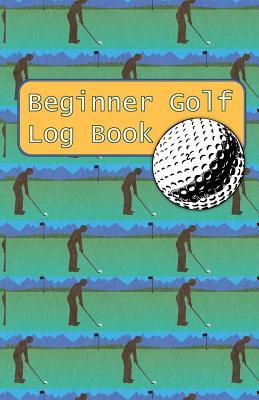 Beginner Golf Log Book: Learn To Track Your Stats and Improve Your Game for Your First 20 Outings Great Gift for Golfers - Putt For Dough