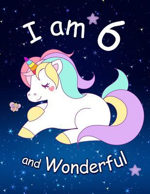 I am 6 and Wonderful: Cute Unicorn 8.5x11 Journal, Sketchbook, Notebook, Diary Keepsake for Women & Girls! Makes a great gift for her 6th birthday.