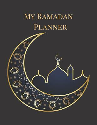 My Ramadan Planner: A Black Gold Moon Mosque Theme 30 Day Daily Prayer Quran Readings Journal, Log Tracker Diary Notebook for the Holy Month with Undated Blank Calendar for Reflection Gratitude Recitation Goals and Mindfulness for Muslim Adults Teen Kids