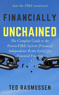 Financially Unchained: The Complete Guide to the Proven FIRE