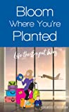 Bloom Where You're Planted; Life the Expat Way by Lasairiona E. McMaster