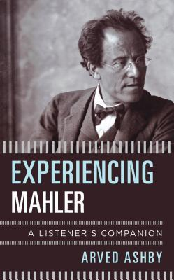 Experiencing Mahler: A Listener's Companion