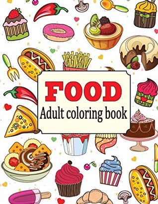 Food An Adult Coloring Book With Fun Easy And Relaxing Coloring Pages Delicious Food By Camelia Oancea