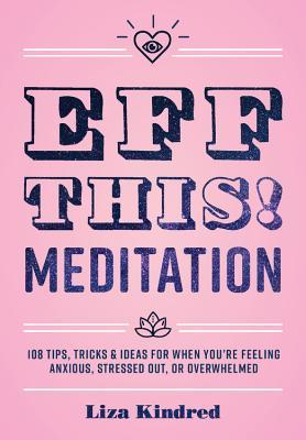 Eff This! Meditation by Liza Kindred