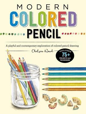 Modern Colored Pencil: A playful and contemporary exploration of colored pencil drawing - Includes 75+ Projects and Techniques