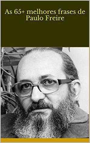 As 65 Melhores Frases De Paulo Freire By Thomas Lewis