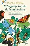 El Lenguaje Secreto de la Naturaleza by Oscar S Aranda
