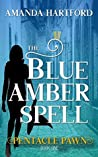 The Blue Amber Spell (Pentacle Pawn Book 1)