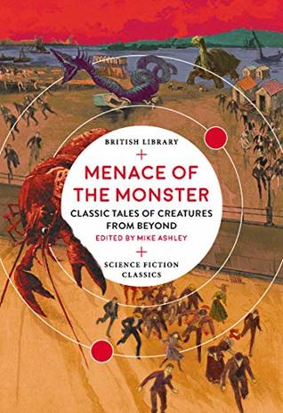 Menace of the Monster: Classic Tales of Creatures from Beyond (British Library Science Fiction Classics)