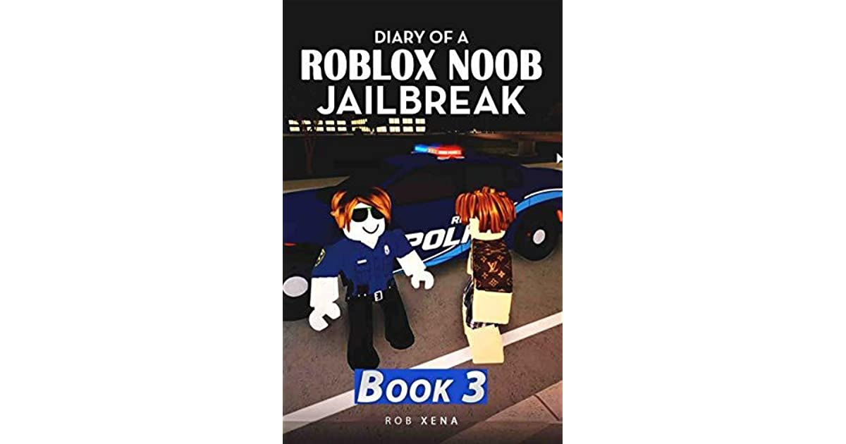 Diary Of A Roblox Noob Jailbreak Book 3 By Rob Xena