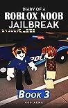 Diary of a Roblox Noob Jailbreak: Book 3
