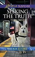 Seeking The Truth (Mills & Boon Love Inspired Suspense) (True Blue K-9 Unit, Book 6)