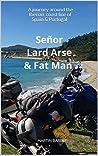 Señor Lard Arse & Fat Man: A journey around the Iberian coast line of Spain & Portugal