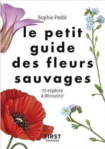 Le petit guide des fleurs sauvages: 70 espèces à découvrir