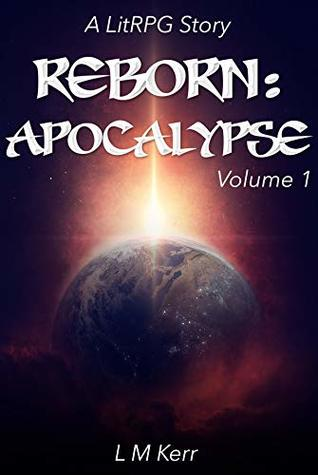 Reborn: Apocalypse (A LitRPG/Wuxia Story)(Volume 1) by L M  Kerr