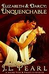 Elizabeth & Darcy: Unquenchable: a steamy Pride & Prejudice variation