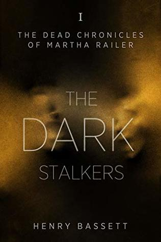 I: The Dark Stalkers (The Dead Chronicles of Martha Railer Book #1)