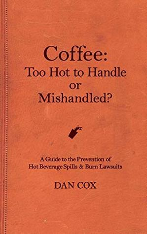 Coffee: Too Hot to Handle or Mishandled: A Guide to Hot Beverage Spills and Burn Lawsuits